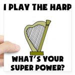 I play the harp--What's your super power?