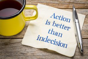Action is better than indecision